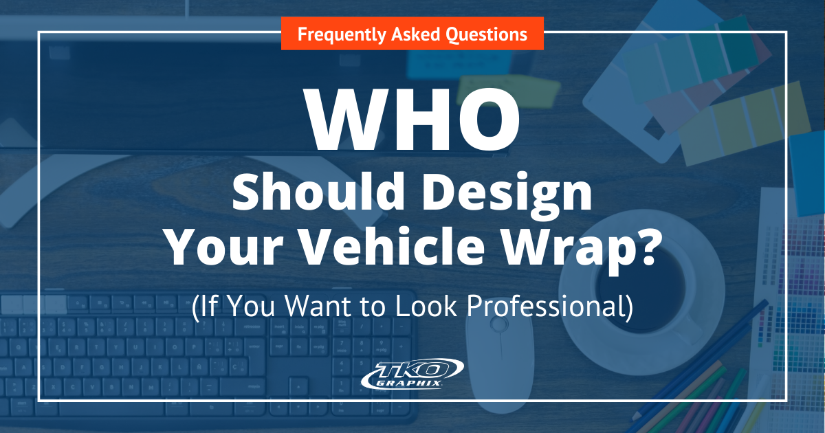 Who Should Design Your Vehicle Wrap?