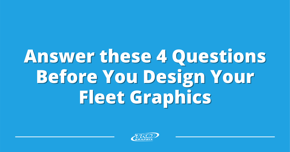 Anwser 4 Questions Before You Design Your Fleet Graphics - White Text with Blue Background
