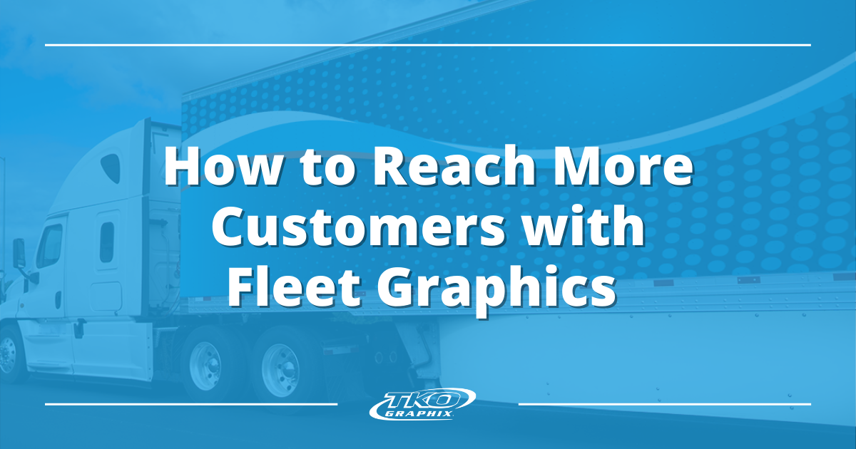 How to reach more customers with fleet graphics
