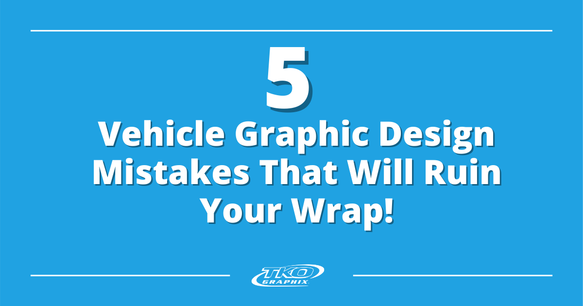 5 Vehicle Graphic Design Mistakes That Will Ruin Your Wrap
