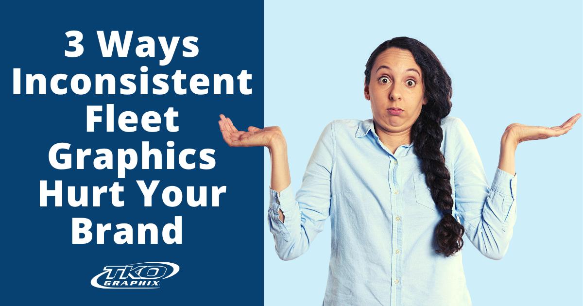 Inconsistent Fleet Graphics Hurt Your Brand