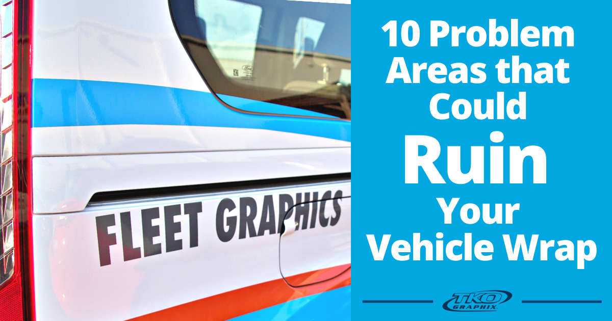 10 Problem Areas that Could Ruin Your Vehicle Wrap