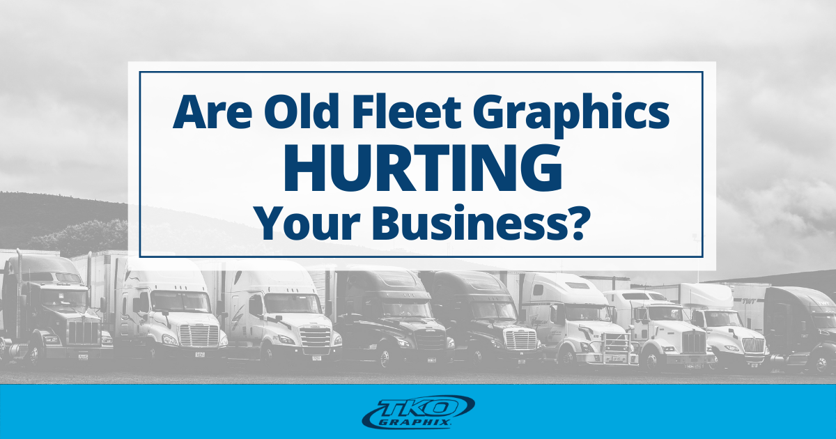 Are Old Fleet Graphics Hurting your business